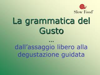 La grammatica del Gusto … dall'assaggio libero alla degustazione guidata