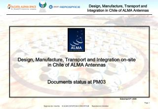 Design, Manufacture, Transport and Integration on-site in Chile of ALMA Antennas