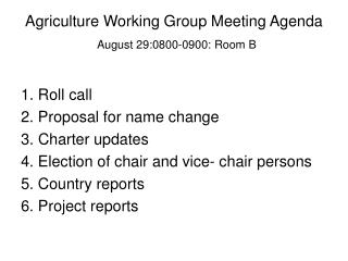 Agriculture Working Group Meeting Agenda August 29:0800-0900: Room B