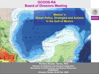 Mexico´s  Ocean Policy, Strategies and Actions in the Gulf of Mexico