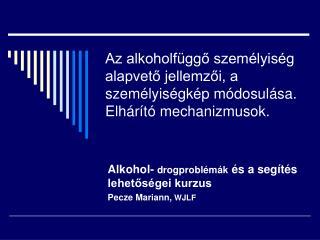 Alkohol-  drogproblémák  és a segítés lehetőségei kurzus Pecze Mariann,  WJLF