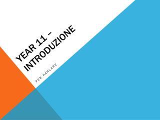 Year 11 –  Introduzione