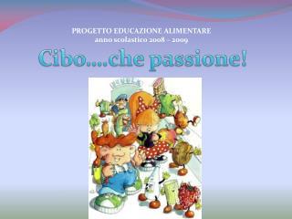 PROGETTO EDUCAZIONE ALIMENTARE anno scolastico 2008 – 2009