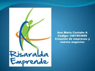 Ana María Castaño A Código: 1087993889 Creación de empresas y nuevos negocios