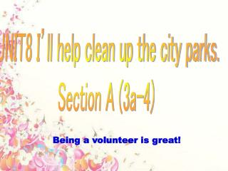 UNIT8 I'll help clean up the city parks. Section A (3a-4)