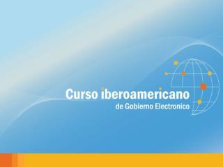 ¿Por qué este Curso sobre la Carta Iberoamericana de Gobierno Electrónico?