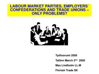 LABOUR MARKET PARTIES, EMPLOYERS  CONFEDERATIONS AND TRADE UNIONS   ONLY PROBLEMS