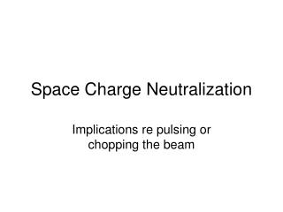 Space Charge Neutralization