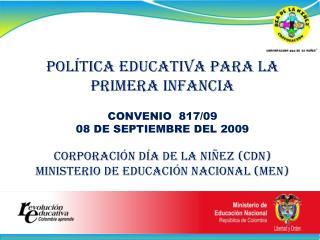 POLÍTICA EDUCATIVA PARA LA PRIMERA INFANCIA CONVENIO  817/09 08 DE SEPTIEMBRE DEL 2009