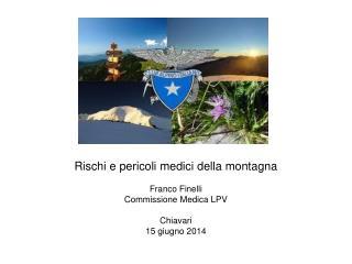Rischi e pericoli medici della montagna Franco Finelli Commissione Medica LPV Chiavari