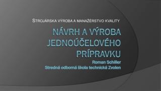 Návrh a výroba jednoúčelového prípravku Roman Schiller Stredná odborná škola technická Zvolen