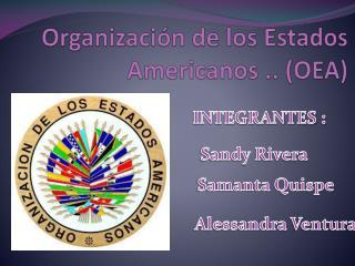 Organización de los Estados  Americanos .. (OEA)