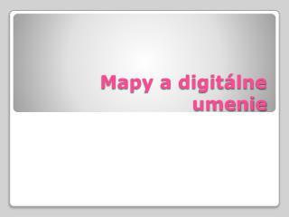 Mapy a digit�lne umenie