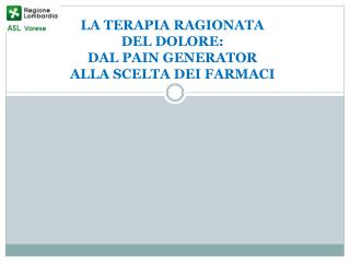 LA TERAPIA RAGIONATA DEL DOLORE: DAL PAIN GENERATOR ALLA SCELTA DEI FARMACI