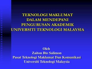 TEKNOLOGI MAKLUMAT  DALAM MENDEPANI  PENGURUSAN AKADEMIK  UNIVERSITI TEKNOLOGI MALAYSIA