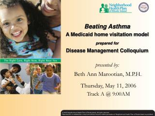 Beating Asthma A Medicaid home visitation model  prepared for Disease Management Colloquium