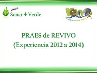 PRAES de REVIVO (Experiencia 2012  a  2014)