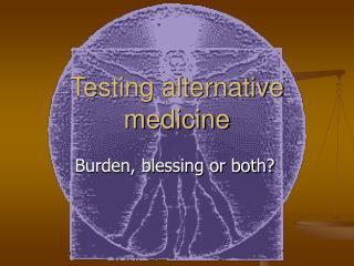 Testing alternative medicine