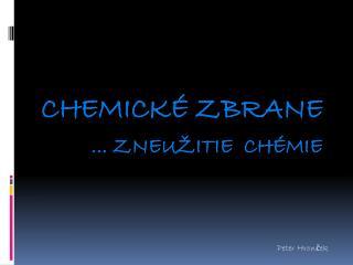 Chemické zbrane ... Zneužitie  chémie