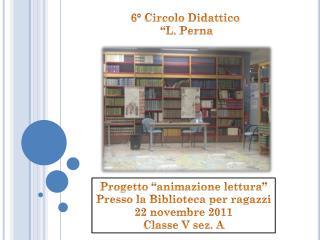 """6° Circolo Didattico  """"L.  Perna"""
