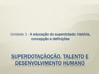 Superdotação ção, Talento e Desenvolvimento Humano