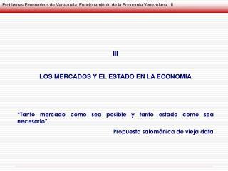 III LOS MERCADOS Y EL ESTADO EN LA ECONOMIA