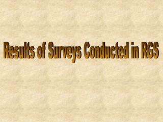 Results of Surveys Conducted in RGS