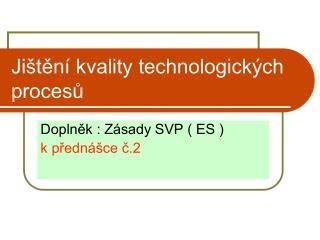 Ji�t?n� kvality technologick�ch proces?