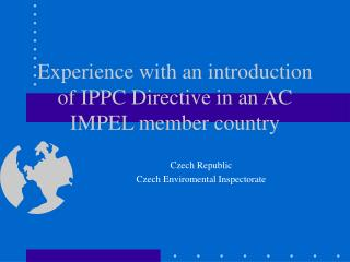 Experience with an introduction of IPPC Directive in an AC IMPEL member country