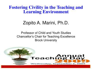 Fostering Civility in the Teaching and Learning Environment Zopito A. Marini, Ph.D.