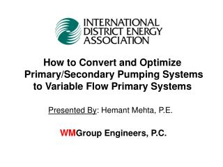 How to Convert and Optimize  Primary/Secondary Pumping Systems  to Variable Flow Primary Systems