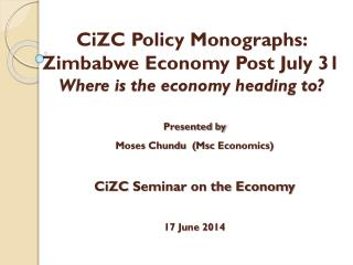 CiZC  Policy Monographs: Zimbabwe Economy Post July 31  Where is the economy heading to?