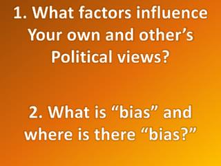 1. What factors influence Your own and other's  Political views?