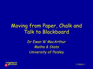 Moving from Paper, Chalk and Talk to Blackboard