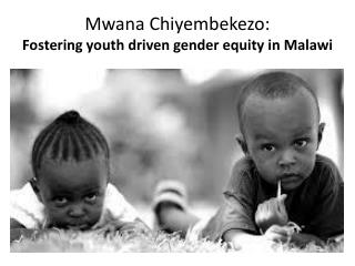 Mwana Chiyembekezo : Fostering youth driven gender equity in Malawi