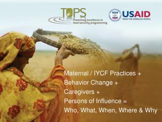 Maternal / IYCF Practices + Behavior Change + Caregivers + Persons of Influence =
