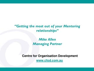 """Getting the most out of your Mentoring relationships"" Mike Allen Managing Partner"