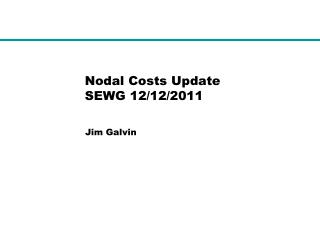 Nodal Costs Update SEWG 12/12/2011