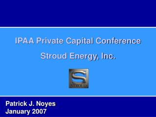 IPAA Private Capital Conference Stroud Energy, Inc.