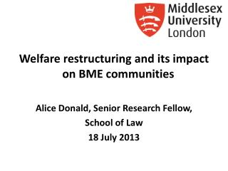Welfare restructuring and its impact on BME communities Alice Donald, Senior Research Fellow,