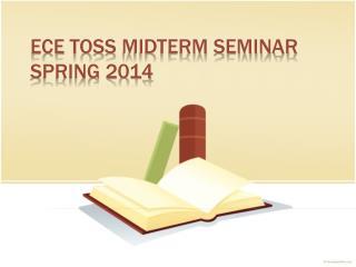 ECE  TOSS  Midterm Seminar SPRING 2014