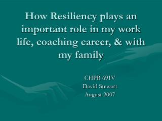 How Resiliency plays an important role in my work life, coaching career, & with my family
