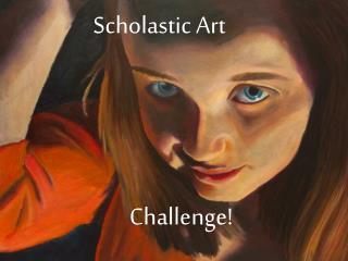 Scholastic Art           Challenge!