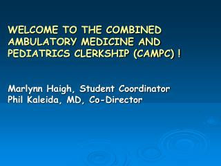 WELCOME TO THE COMBINED AMBULATORY MEDICINE AND PEDIATRICS CLERKSHIP (CAMPC) !