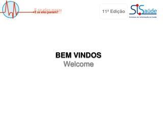 BEM VINDOS Welcome