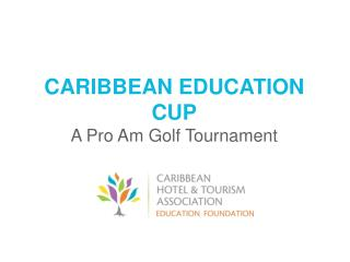 CARIBBEAN EDUCATION CUP A Pro Am Golf Tournament