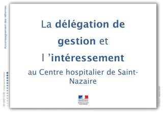 La  délégation de gestion  et l' intéressement au Centre hospitalier de Saint-Nazaire