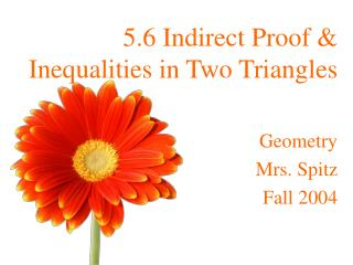 5.6 Indirect Proof  Inequalities in Two Triangles