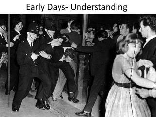 Early Days- Understanding