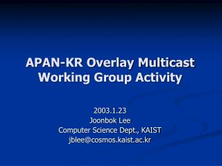 APAN-KR Overlay Multicast  Working Group Activity
